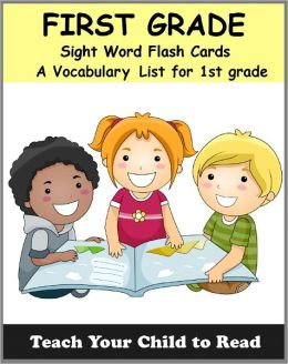 First Grade Sight Word Flash Cards: A Vocabulary List of 41 Sight Words for 1st Grade (Teach Your Child To Read)