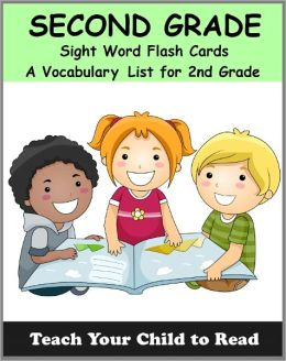 Second Grade Sight Word Flash Cards: A Vocabulary List of 46 Sight Words for 2nd Grade (Teach Your Child To Read)