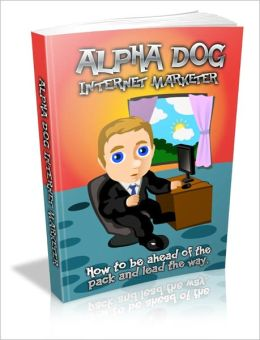 Be A Total Winner - Alpha Dog Internet Marketer - How To Be Ahead Of The Pack And Lead The Way