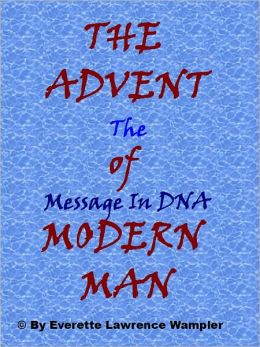 THE ADVENT of MODERN MAN-The Message In DNA