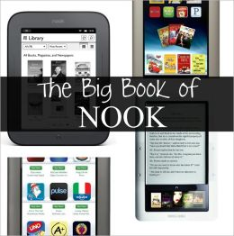 The Big Book of Nook: Handbooks Covering the Nook Tablet, Nook Color, and Nook Simple Touch