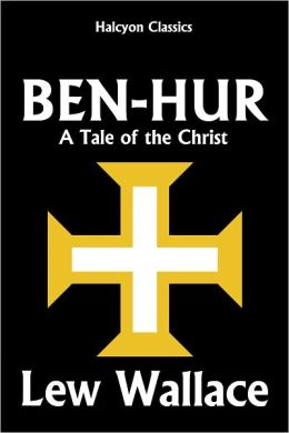 Ben-Hur: A Tale of the Christ by Lew Wallace