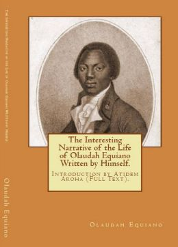 The Interesting Narrative of the life of Olaudah Equiano (Written by Himself). Introduction by Atidem Aroha.