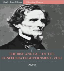 The Rise and Fall of the Confederate Government: Volume I (Illustrated)
