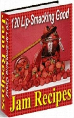 Your Kitchen Guide eBook - 120 Lip-Smacking Good Jam Recipes - Enjoy these delicious jams on toast, in sandwiches - on cakes or to top off your favorite ice cream...