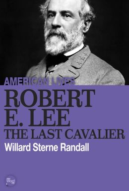 Robert E. Lee: The Last Cavalier