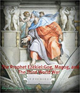 The Prophet Ezekiel. Gog, Magog, and the Third World War.