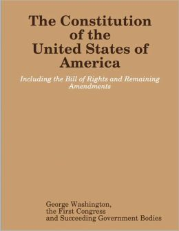 The Constitution of the United States, The Bill of Rights and other Amendments
