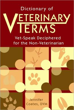 Dictionary of Veterinary Terms: Vet-Speak Deciphered for the Non-Veterinarian