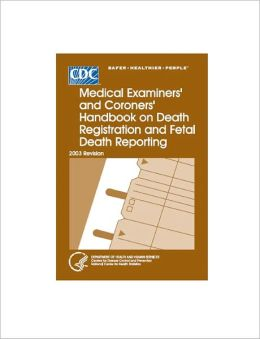 Medical Examiners' and Coroners' Handbook on Death Registration and Fetal Death Reporting
