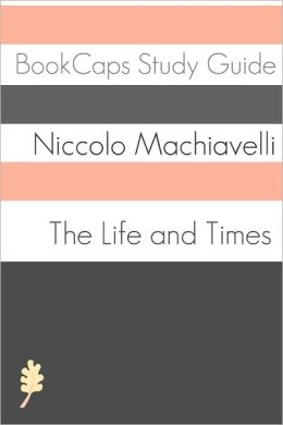 The Life and Times of Niccolò Machiavelli
