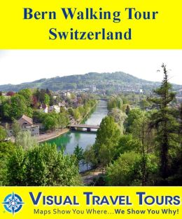 BERN WALKING TOUR, SWITZERLAND - A Self-guided Pictorial Walking Tour