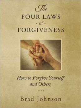 The Four Laws of Forgiveness: How to Forgive Yourself and Others