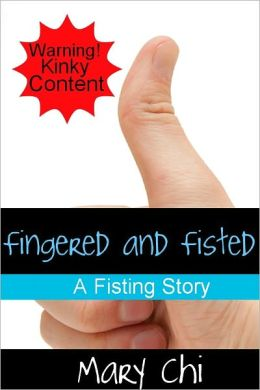 Fingered and Fisted: A Fisting Story
