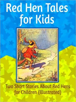 Red Hen Tales for Kids: Two Short Stories About Red Hens for Children (Illustrated)