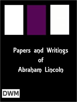 Papers and Writings of Abraham Lincoln