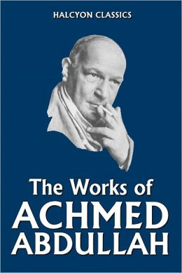 The Works of Achmed Abdullah