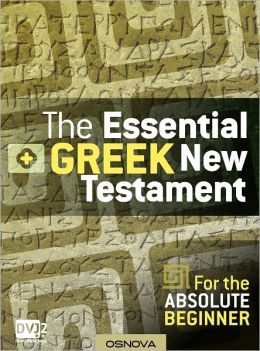 The Essential Greek New Testament For the Absolute Beginner