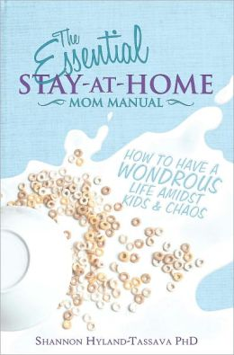 The Essential Stay-at-Home Mom Manual