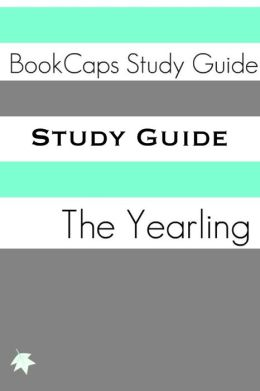 Study Guide: The Yearling (A BookCaps Study Guide)