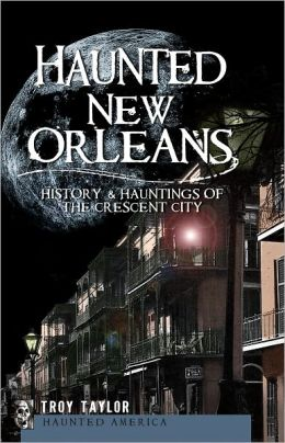Haunted New Orleans (LA): History & Hauntings of the Crescent City