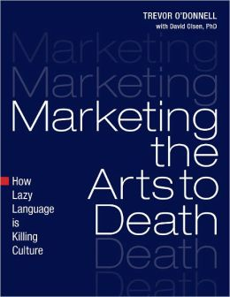 Marketing the Arts to Death: How Lazy Language is Killing Culture