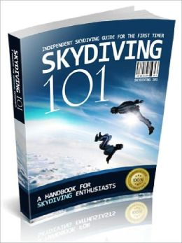 SkyDiving 101 - A Handbook For Skysiving Enthusiasts