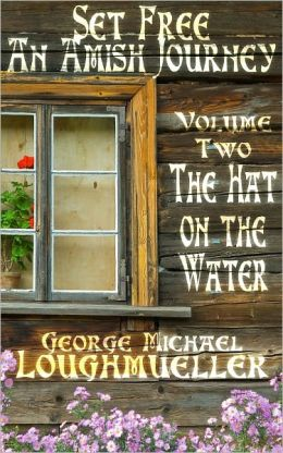 An Amish Journey - Set Free - Volume 2 - The Hat on The Water