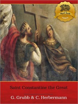 St. Constantine the Great: A Concise Biography - Enhanced (Illustrated)