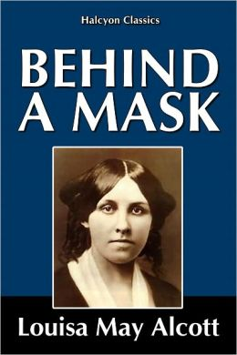 Behind a Mask by Louisa May Alcott