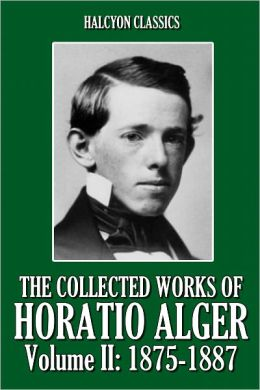 The Collected Works of Horatio Alger, Volume II: 1875-1887