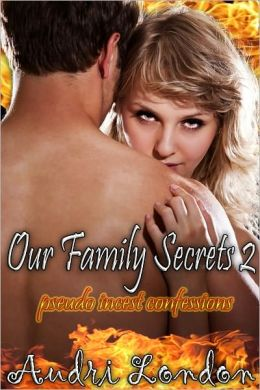 Our Family Secrets 2 (Pseudo Incest Confessions)