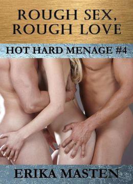 Rough Sex, Rough Love: Hot Hard Menage #4