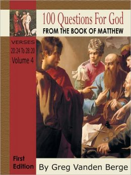 100 Questions For God From The Book Of Matthew Verses 20:24 ââ