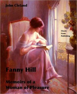 Fanny Hill (Memoirs of a Woman of Pleasure - Once a Banned Book)