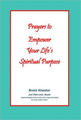 Prayers to Empower Your Life's Spiritual Purpose