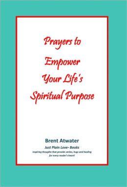 Prayers to Empower Your Life's Spiritual Purpose