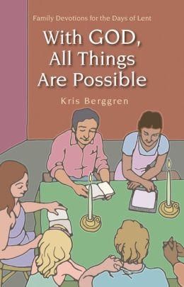 With God, All Things Are Possible - Family Devotions for the Days of Lent