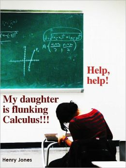 Help, help! My daughter is flunking Calculus!!!
