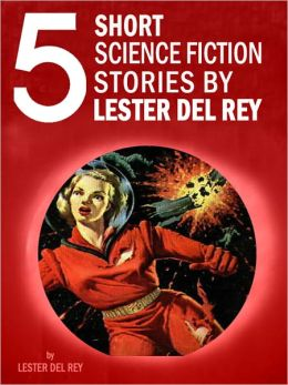 Five Short Science Fiction Stories by Lester del Rey