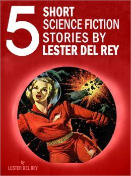 Five Short Science Fiction Stories by Lester del Rey