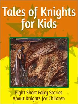 Tales of Knights for Kids: Eight Short Fairy Stories About Knights for Children