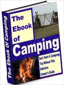 Camping Study Guide eBook - The Book of Camping - Discover the Boundless Joys & Benefits of Living Outdoors and Camping Out!..