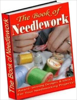 Best Crafts & Hobbies Study Guide eBook - The Book of Needle Work - COMPLETE INSTRUCTIONS in TATTING, EMBROIDERY, CROCHET, KNITTING and NETTING, BERLIN WOOL WORK, POINT LACE, and GUIPURE D'ART.