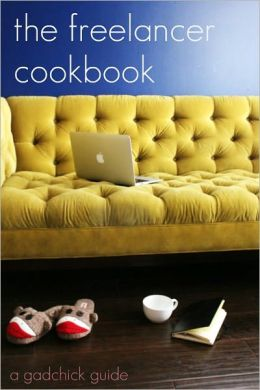 The Freelancer Cookbook: How to Be Your Own Boss in a Freelance World