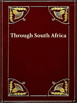 Through South Africa [Illustrated]