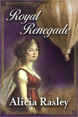 Royal Renegade, a Regency Romance Novel