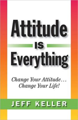 Attitude is everything change your attitude change your life by