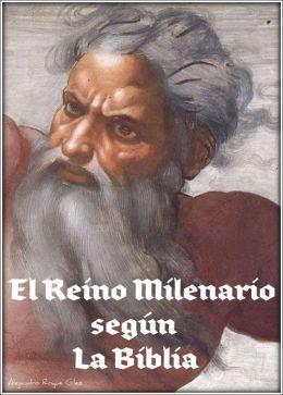 El Reino Milenario según la Biblia.