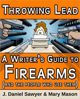 Throwing Lead: A Writer's Guide to Firearms and the People Who Use Them